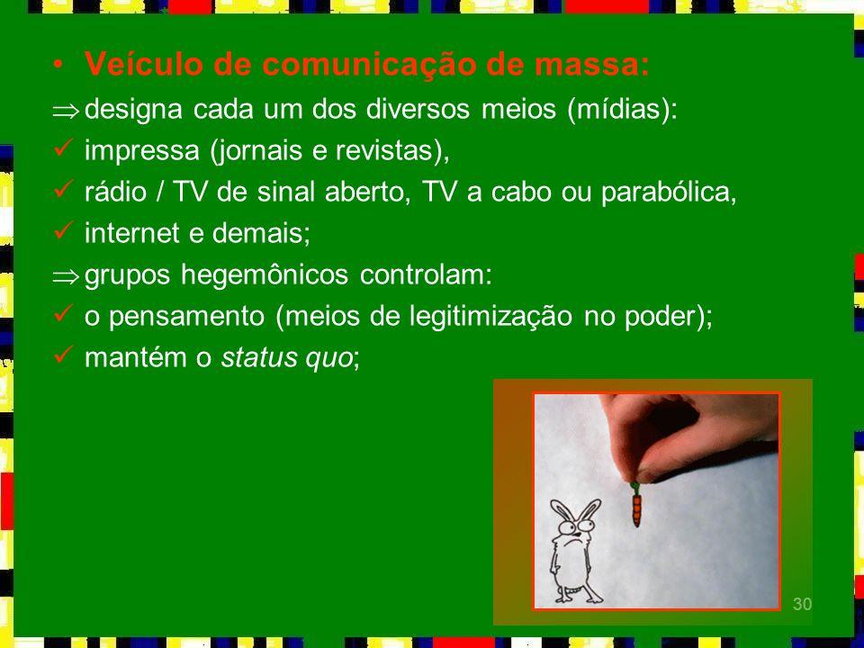 30 Veículo de comunicação de massa: Þdesigna cada um dos diversos meios (mídias): impressa (jornais e revistas), rádio / TV de sinal aberto, TV a cabo