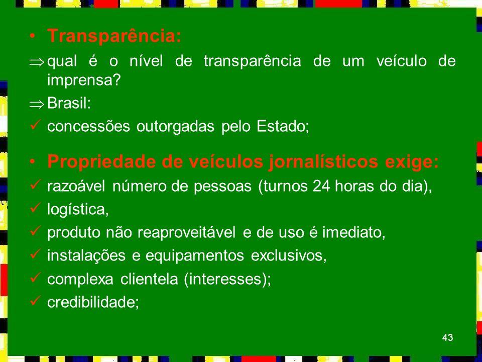 43 Transparência: Þqual é o nível de transparência de um veículo de imprensa? ÞBrasil: concessões outorgadas pelo Estado; Propriedade de veículos jorn