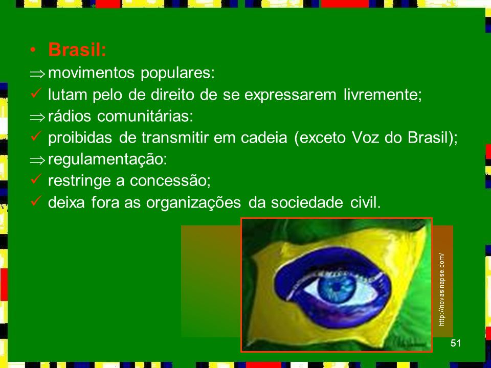 51 Brasil: Þmovimentos populares: lutam pelo de direito de se expressarem livremente; Þrádios comunitárias: proibidas de transmitir em cadeia (exceto