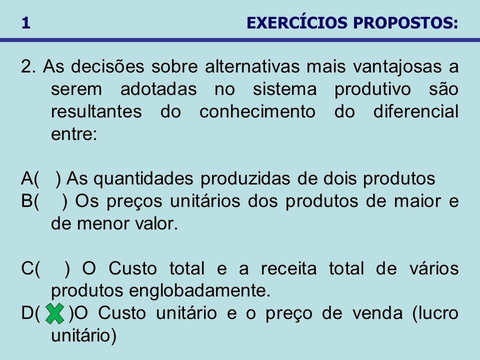 2. As decisões sobre alternativas mais vantajosas a serem adotadas no sistema produtivo são resultantes do conhecimento do diferencial entre: A( ) As