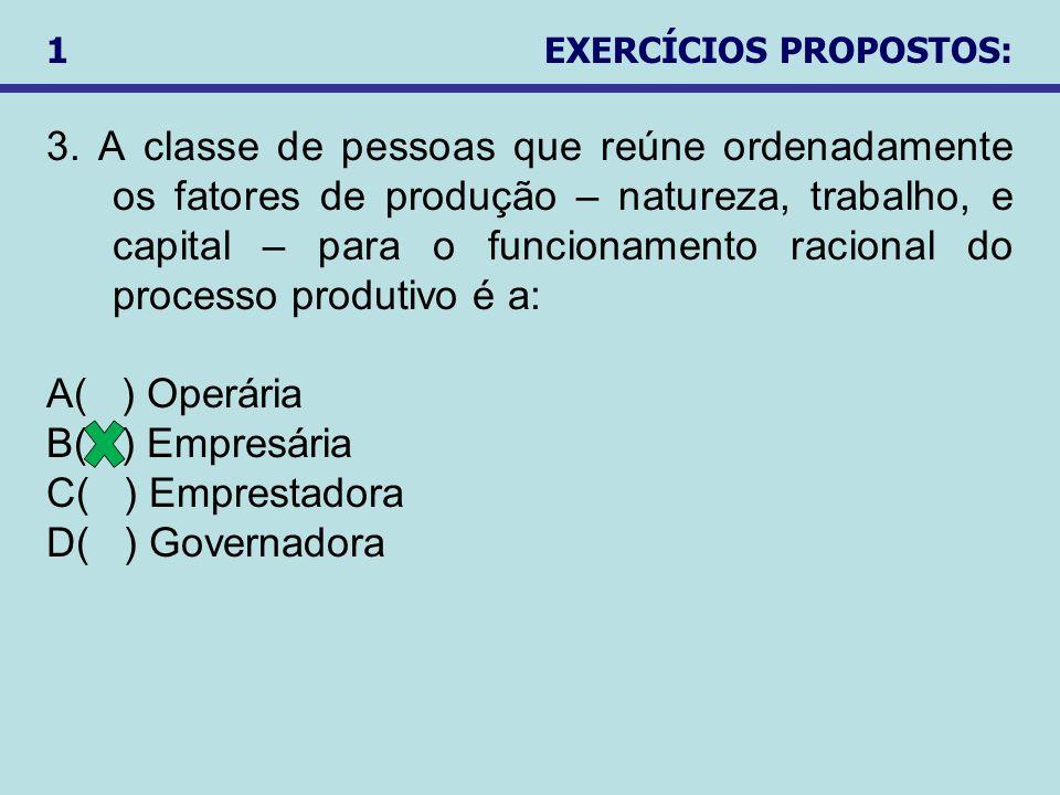 3. A classe de pessoas que reúne ordenadamente os fatores de produção – natureza, trabalho, e capital – para o funcionamento racional do processo prod