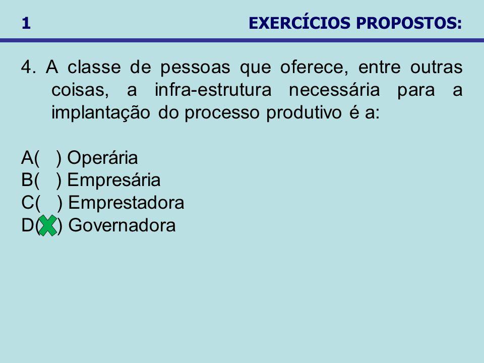 4. A classe de pessoas que oferece, entre outras coisas, a infra-estrutura necessária para a implantação do processo produtivo é a: A( ) Operária B( )