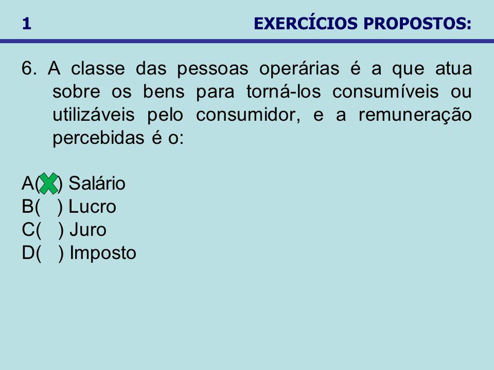 6. A classe das pessoas operárias é a que atua sobre os bens para torná-los consumíveis ou utilizáveis pelo consumidor, e a remuneração percebidas é o