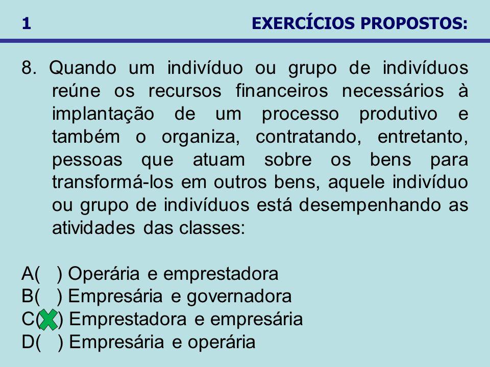 8. Quando um indivíduo ou grupo de indivíduos reúne os recursos financeiros necessários à implantação de um processo produtivo e também o organiza, co