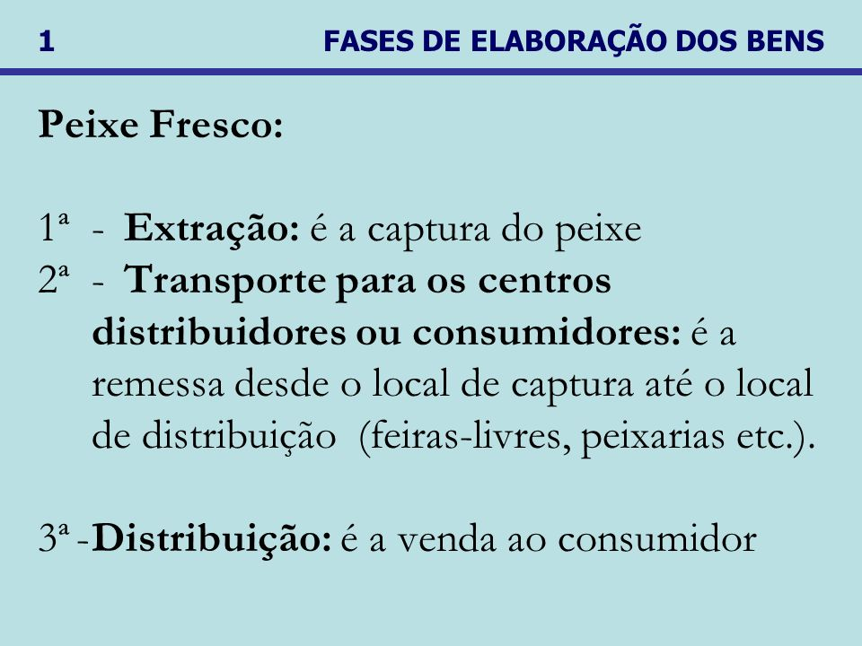 Peixe Fresco: 1ª -Extração: é a captura do peixe 2ª -Transporte para os centros distribuidores ou consumidores: é a remessa desde o local de captura a