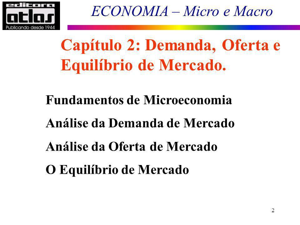 ECONOMIA – Micro e Macro 33 Importante: variações na demanda variações na quantidade demandada Variações na demanda: dizem respeito ao deslocamento da curva da demanda, em virtude de alterações em p s, p c, R, G (ou seja, mudança na condição coeteris paribus).
