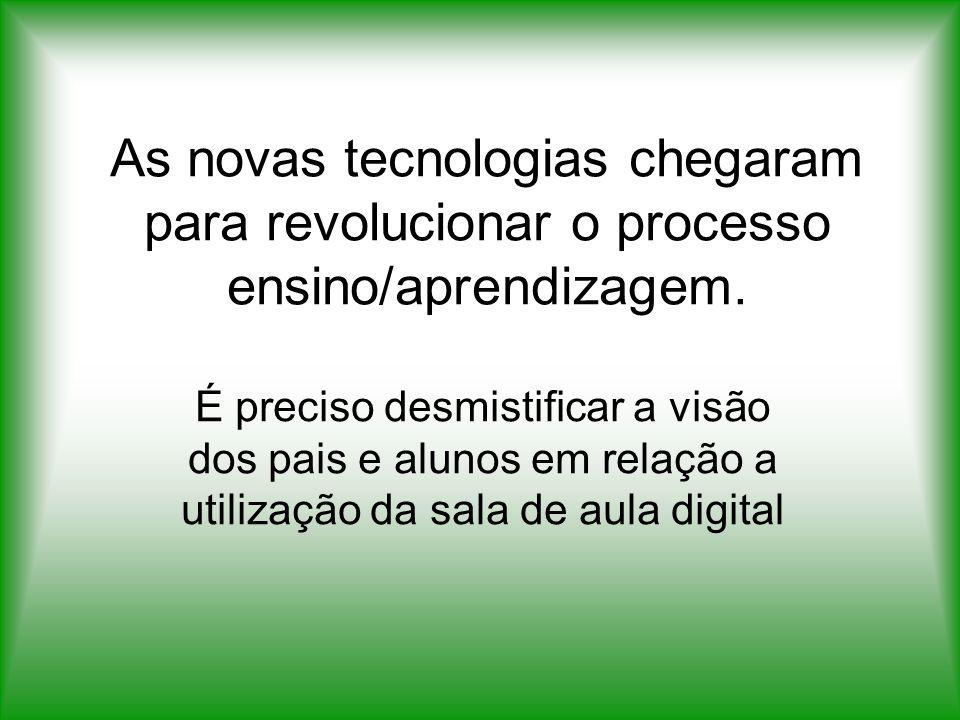 As novas tecnologias chegaram para revolucionar o processo ensino/aprendizagem. É preciso desmistificar a visão dos pais e alunos em relação a utiliza