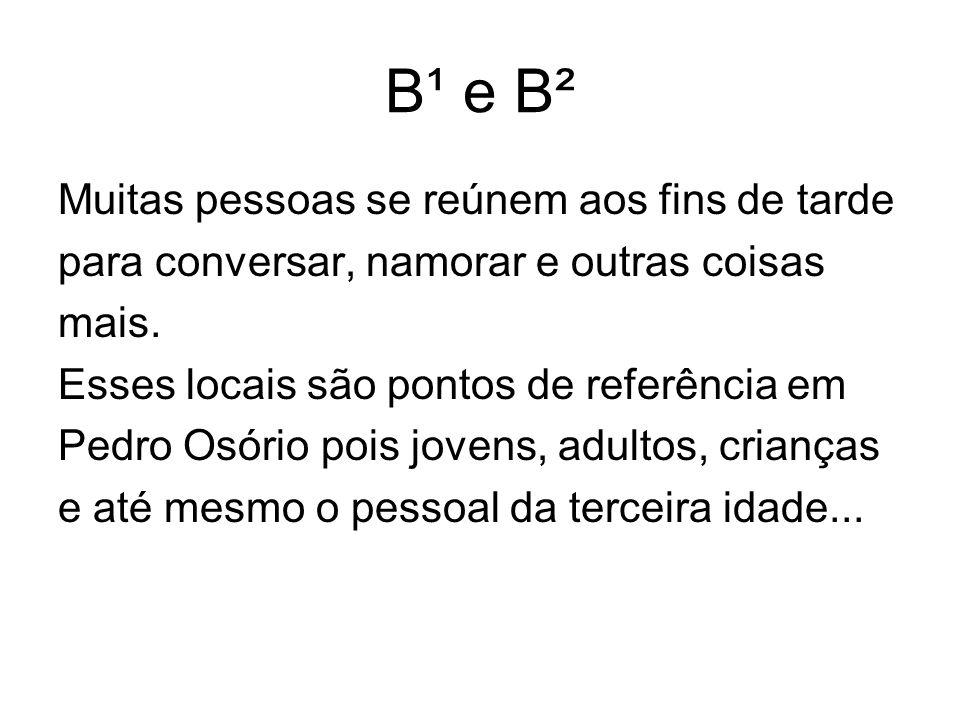 B¹ e B² Muitas pessoas se reúnem aos fins de tarde para conversar, namorar e outras coisas mais. Esses locais são pontos de referência em Pedro Osório