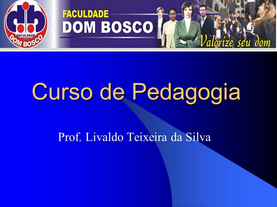 Curso de Pedagogia Prof. Livaldo Teixeira da Silva