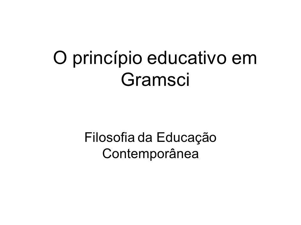 O princípio educativo em Gramsci Filosofia da Educação Contemporânea