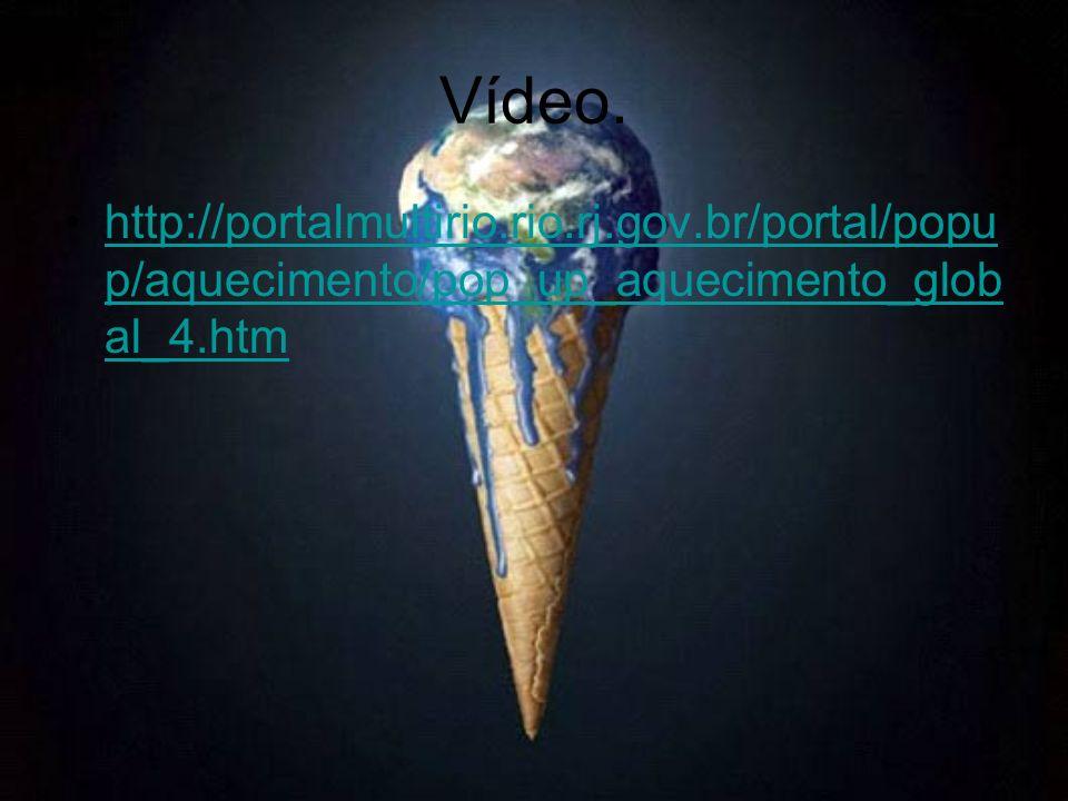 Vídeo. http://portalmultirio.rio.rj.gov.br/portal/popu p/aquecimento/pop_up_aquecimento_glob al_4.htmhttp://portalmultirio.rio.rj.gov.br/portal/popu p