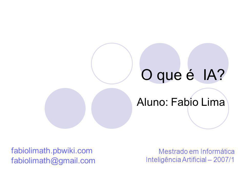 O que é IA? Aluno: Fabio Lima fabiolimath.pbwiki.com fabiolimath@gmail.com Mestrado em Informática Inteligência Artificial – 2007/1