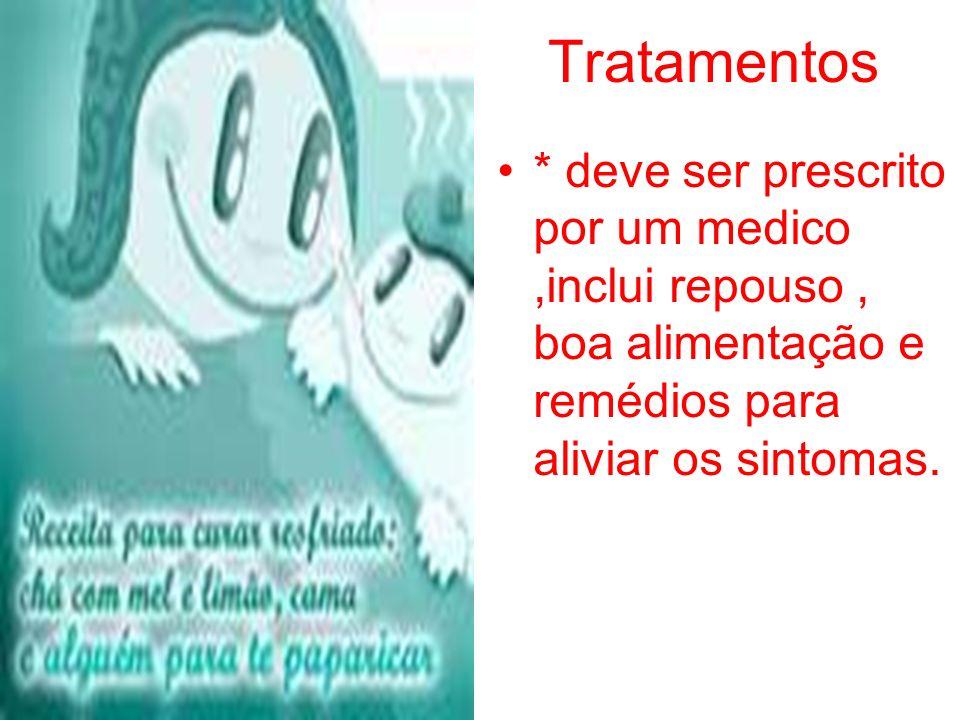Tratamentos * deve ser prescrito por um medico,inclui repouso, boa alimentação e remédios para aliviar os sintomas.