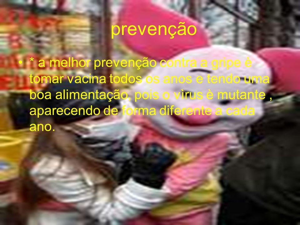prevenção * a melhor prevenção contra a gripe è tomar vacina todos os anos e tendo uma boa alimentação, pois o vìrus è mutante, aparecendo de forma di