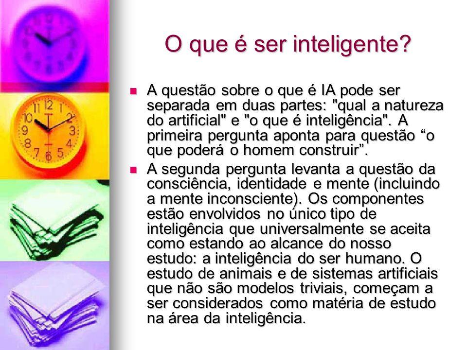 A questão sobre o que é IA pode ser separada em duas partes: qual a natureza do artificial e o que é inteligência .