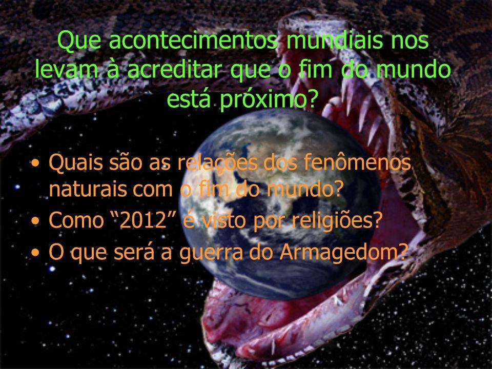 Que acontecimentos mundiais nos levam à acreditar que o fim do mundo está próximo.