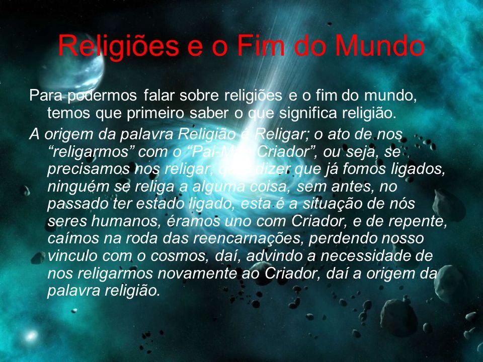 Religiões e o Fim do Mundo Para podermos falar sobre religiões e o fim do mundo, temos que primeiro saber o que significa religião.