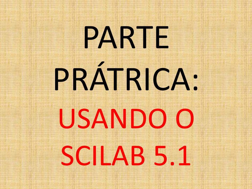PARTE PRÁTRICA: USANDO O SCILAB 5.1
