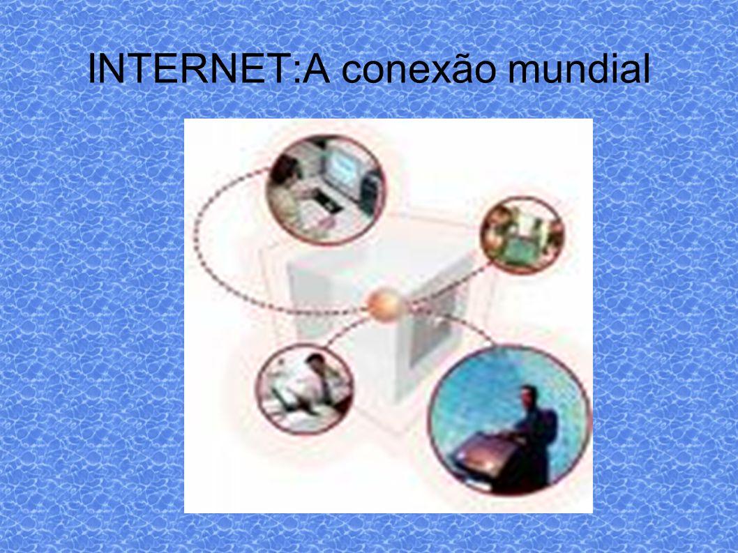 INTERNET:A conexão mundial