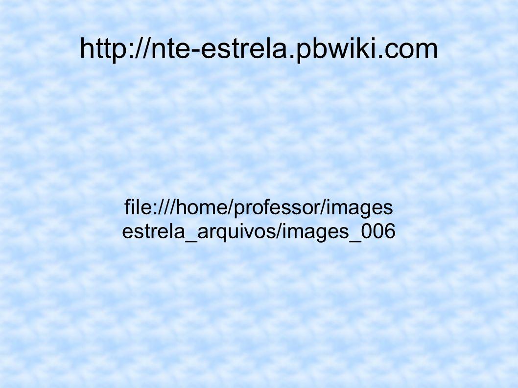 http://nte-estrela.pbwiki.com file:///home/professor/images estrela_arquivos/images_006