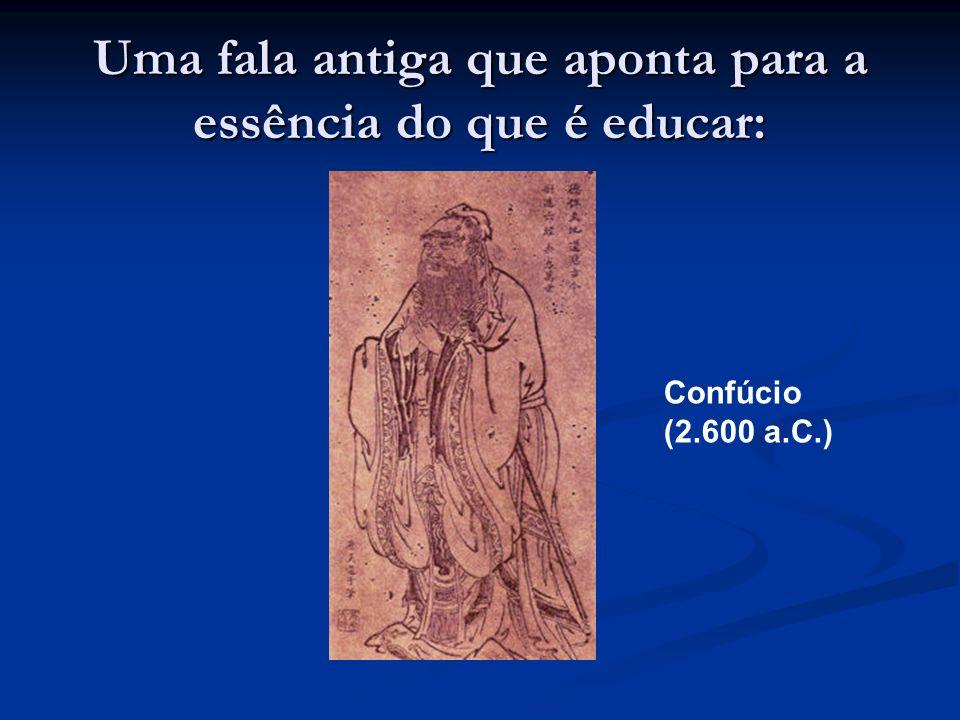 Uma fala antiga que aponta para a essência do que é educar: Confúcio (2.600 a.C.)