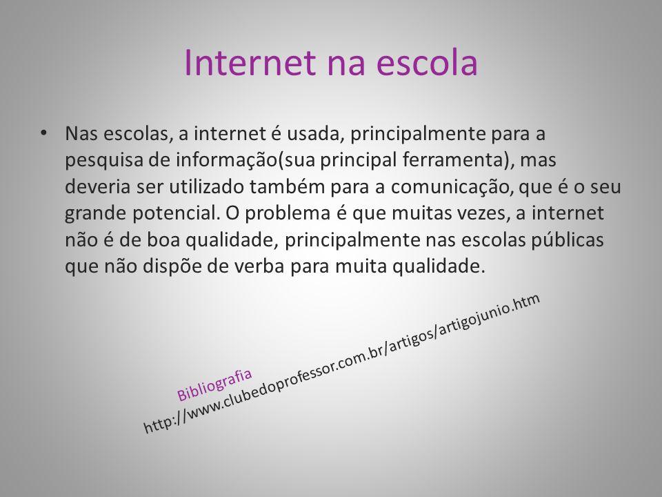 Internet na escola Nas escolas, a internet é usada, principalmente para a pesquisa de informação(sua principal ferramenta), mas deveria ser utilizado