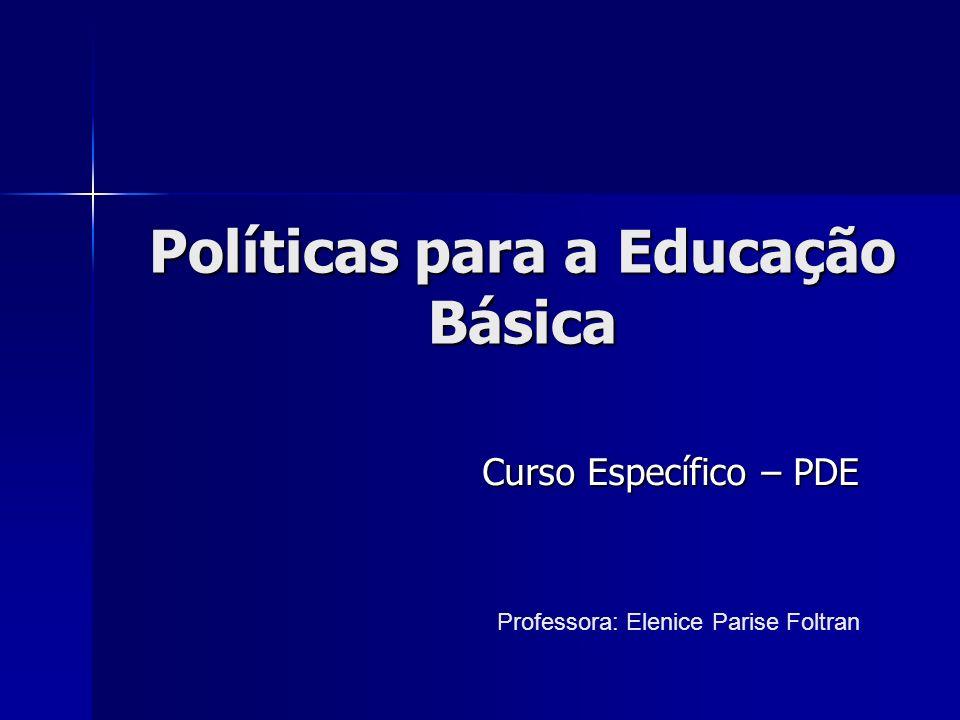 Políticas para a Educação Básica Curso Específico – PDE Professora: Elenice Parise Foltran