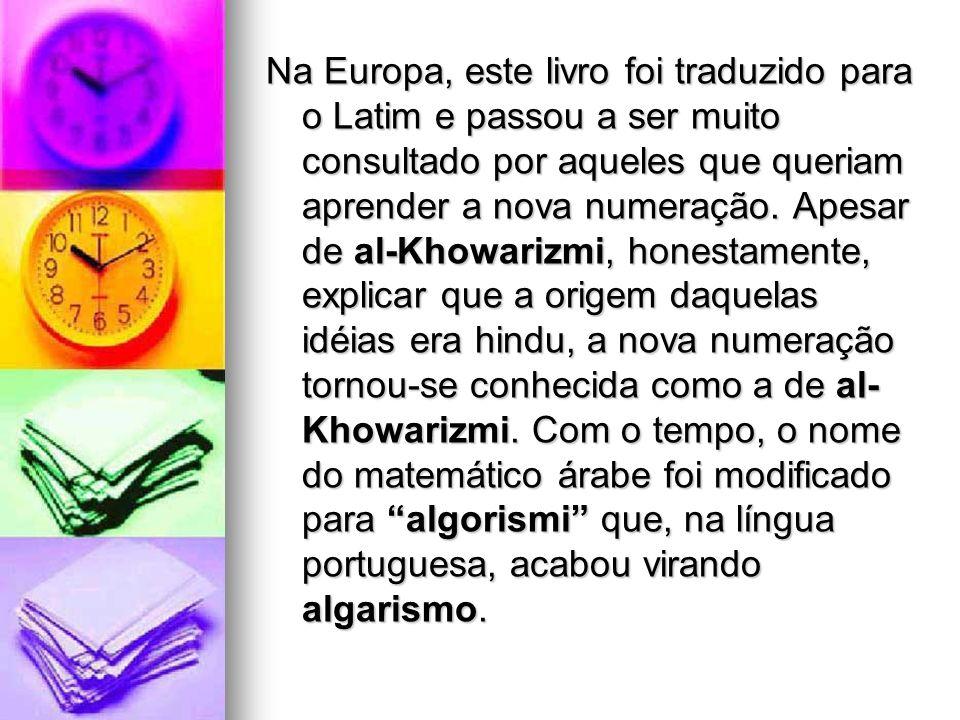Na Europa, este livro foi traduzido para o Latim e passou a ser muito consultado por aqueles que queriam aprender a nova numeração. Apesar de al-Khowa