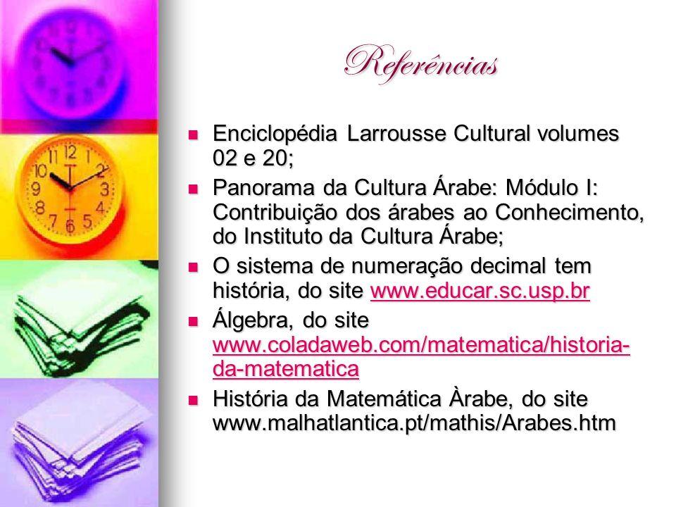 Referências Enciclopédia Larrousse Cultural volumes 02 e 20; Enciclopédia Larrousse Cultural volumes 02 e 20; Panorama da Cultura Árabe: Módulo I: Con