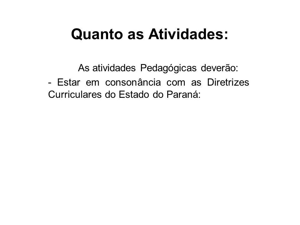 Quanto as Atividades: As atividades Pedagógicas deverão: - Estar em consonância com as Diretrizes Curriculares do Estado do Paraná: