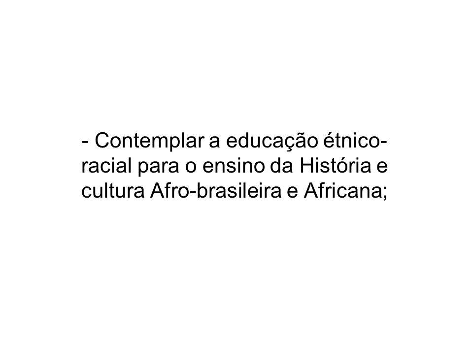 - Contemplar a educação étnico- racial para o ensino da História e cultura Afro-brasileira e Africana;