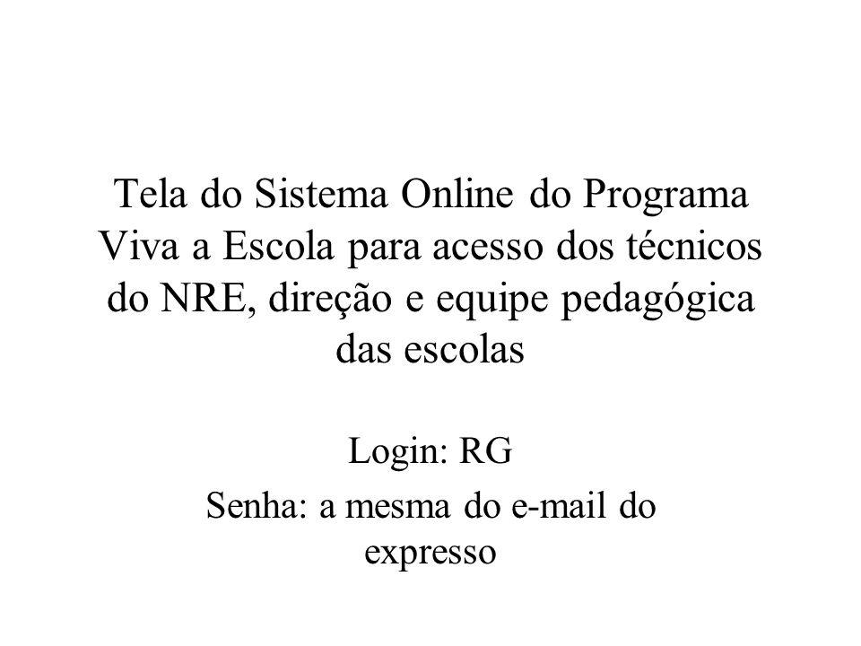 Tela do Sistema Online do Programa Viva a Escola para acesso dos técnicos do NRE, direção e equipe pedagógica das escolas Login: RG Senha: a mesma do