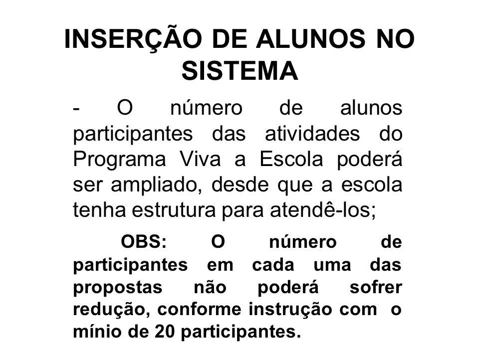 INSERÇÃO DE ALUNOS NO SISTEMA - O número de alunos participantes das atividades do Programa Viva a Escola poderá ser ampliado, desde que a escola tenh