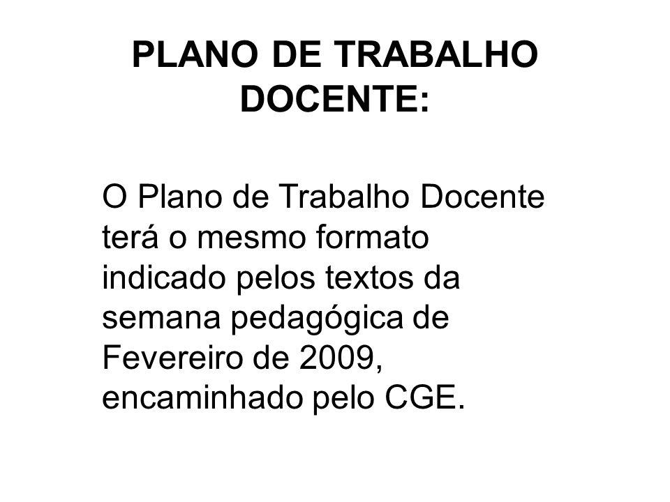 PLANO DE TRABALHO DOCENTE: O Plano de Trabalho Docente terá o mesmo formato indicado pelos textos da semana pedagógica de Fevereiro de 2009, encaminha