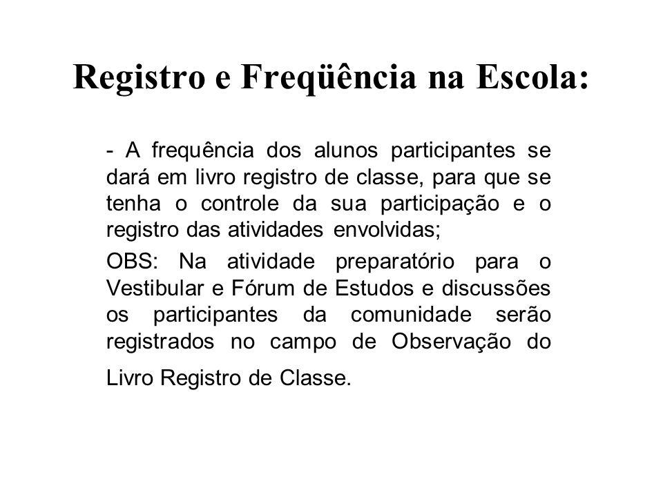 Registro e Freqüência na Escola: - A frequência dos alunos participantes se dará em livro registro de classe, para que se tenha o controle da sua part