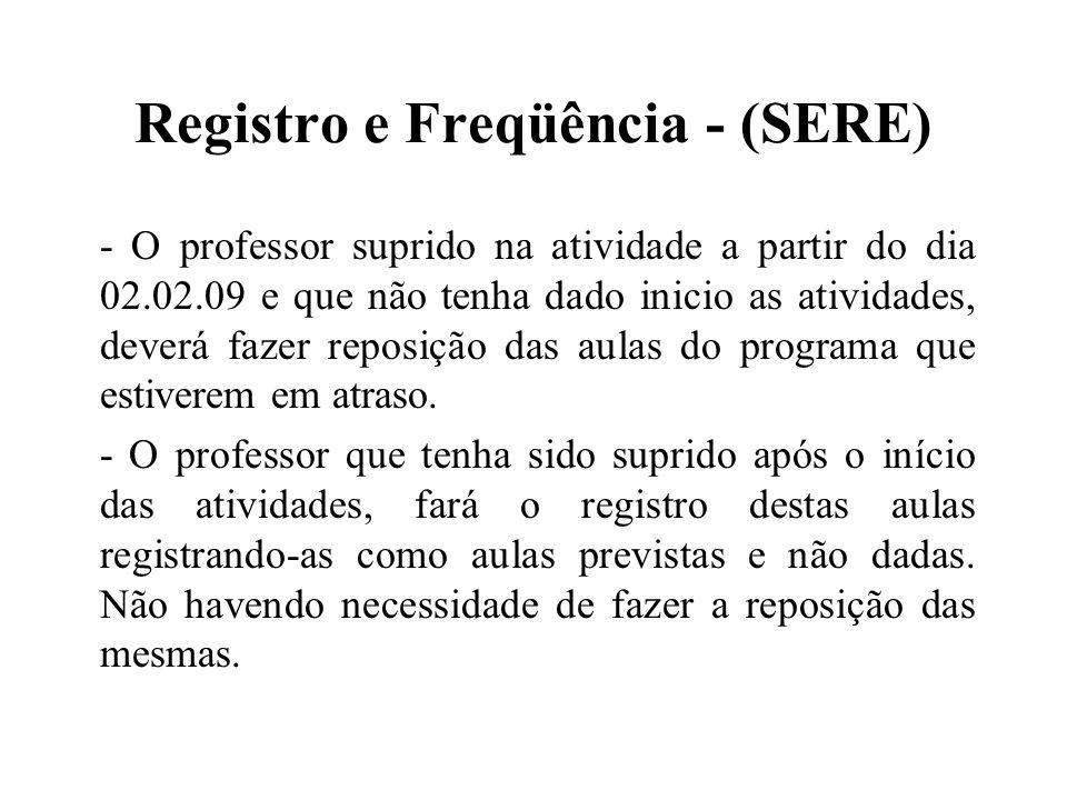 Registro e Freqüência - (SERE) - O professor suprido na atividade a partir do dia 02.02.09 e que não tenha dado inicio as atividades, deverá fazer rep