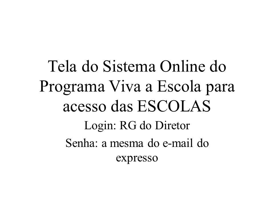 Tela do Sistema Online do Programa Viva a Escola para acesso das ESCOLAS Login: RG do Diretor Senha: a mesma do e-mail do expresso
