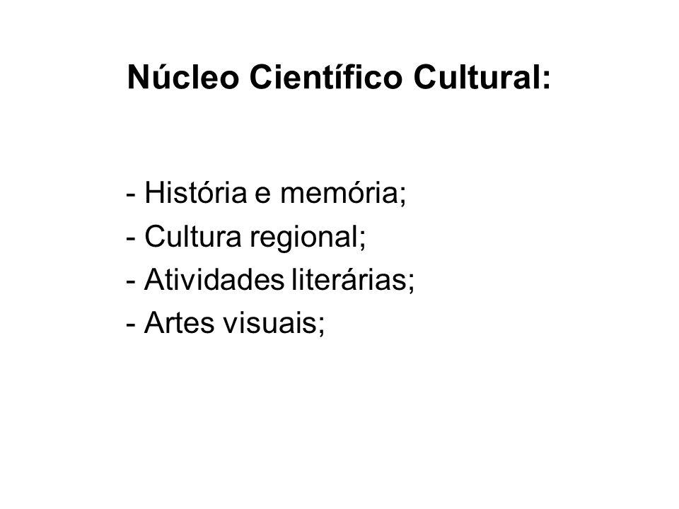 Núcleo Científico Cultural: - História e memória; - Cultura regional; - Atividades literárias; - Artes visuais;