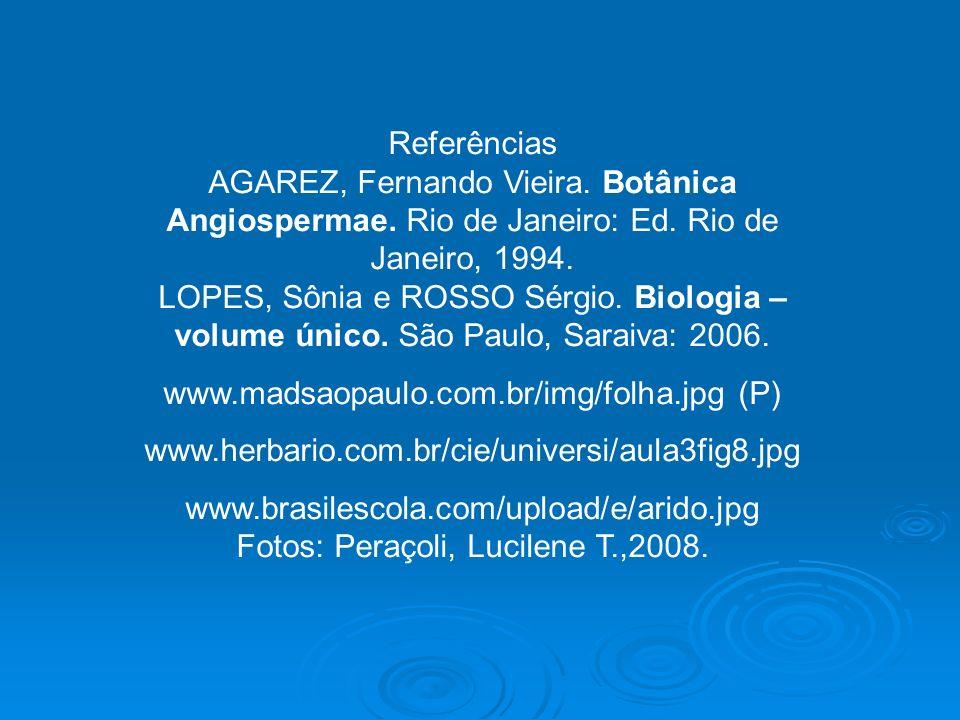 Referências AGAREZ, Fernando Vieira.Botânica Angiospermae.
