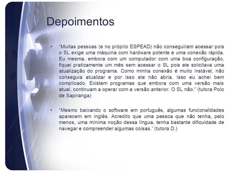 Depoimentos Muitas pessoas (e no próprio ESPEAD) não conseguiram acessar pois o SL exige uma máquina com hardware potente e uma conexão rápida. Eu mes