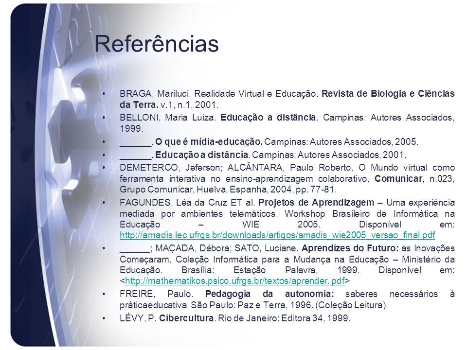 Referências BRAGA, Mariluci. Realidade Virtual e Educação. Revista de Biologia e Ciências da Terra. v.1, n.1, 2001. BELLONI, Maria Luiza. Educação a d