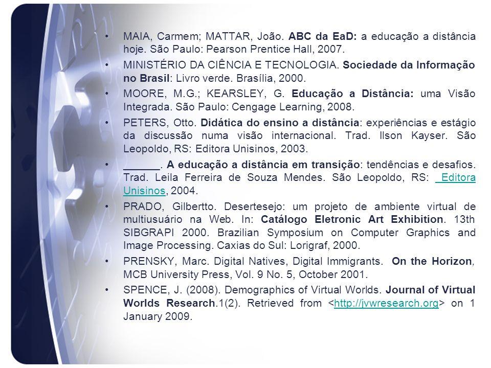 MAIA, Carmem; MATTAR, João. ABC da EaD: a educação a distância hoje. São Paulo: Pearson Prentice Hall, 2007. MINISTÉRIO DA CIÊNCIA E TECNOLOGIA. Socie