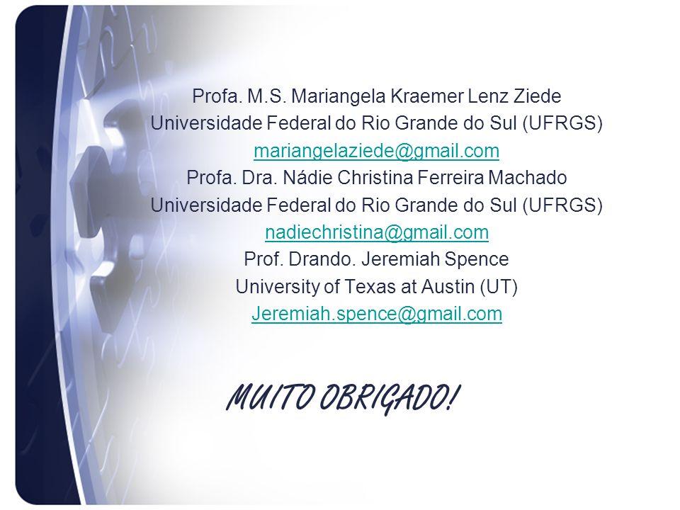 MUITO OBRIGADO! Profa. M.S. Mariangela Kraemer Lenz Ziede Universidade Federal do Rio Grande do Sul (UFRGS) mariangelaziede@gmail.com Profa. Dra. Nádi