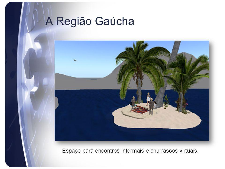A Região Gaúcha Espaço para encontros informais e churrascos virtuais.