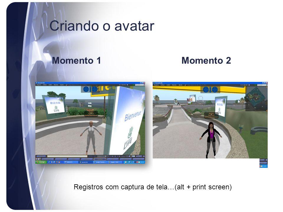 Criando o avatar Momento 1Momento 2 Registros com captura de tela…(alt + print screen)