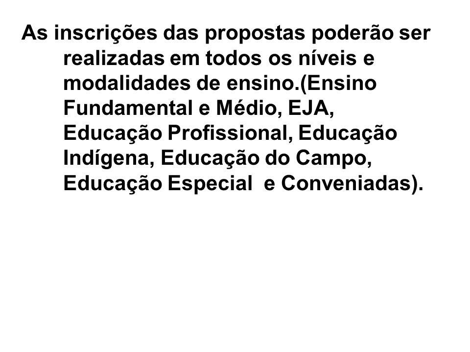 As inscrições das propostas poderão ser realizadas em todos os níveis e modalidades de ensino.(Ensino Fundamental e Médio, EJA, Educação Profissional,