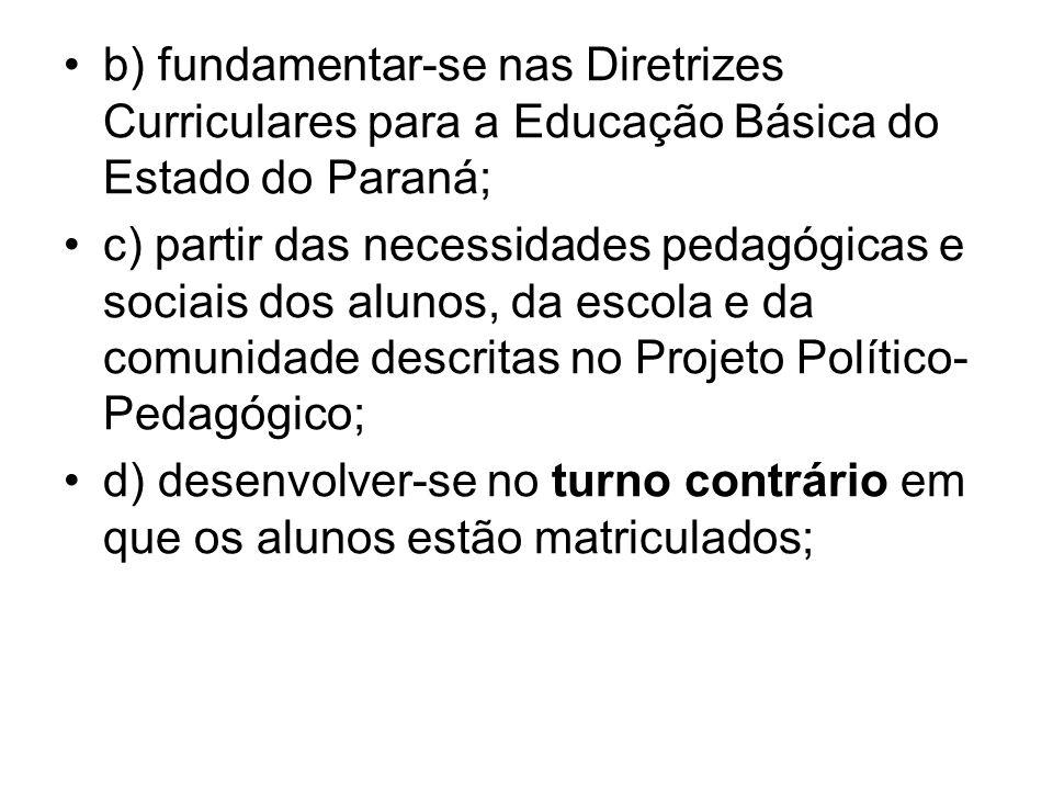 b) fundamentar-se nas Diretrizes Curriculares para a Educação Básica do Estado do Paraná; c) partir das necessidades pedagógicas e sociais dos alunos,
