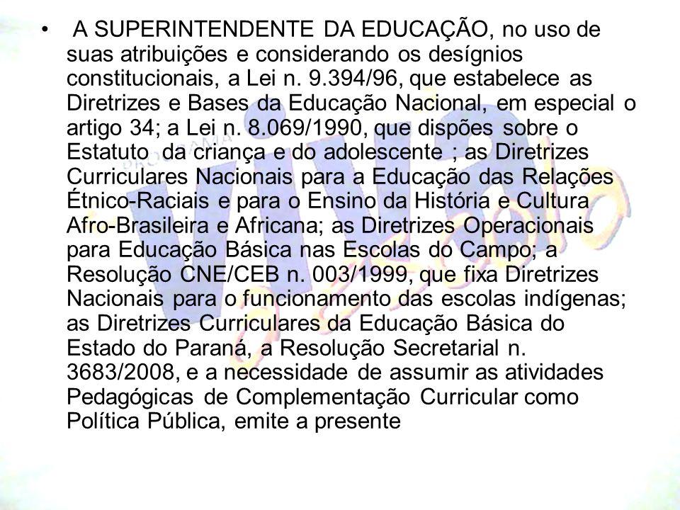 A SUPERINTENDENTE DA EDUCAÇÃO, no uso de suas atribuições e considerando os desígnios constitucionais, a Lei n. 9.394/96, que estabelece as Diretrizes