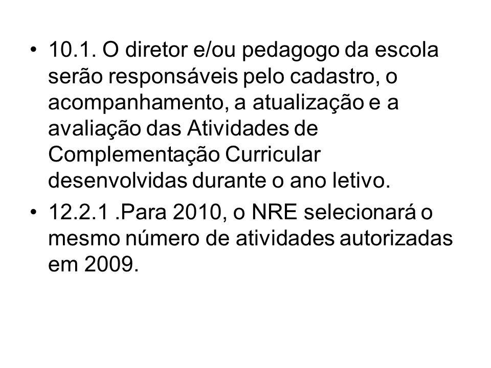 10.1. O diretor e/ou pedagogo da escola serão responsáveis pelo cadastro, o acompanhamento, a atualização e a avaliação das Atividades de Complementaç