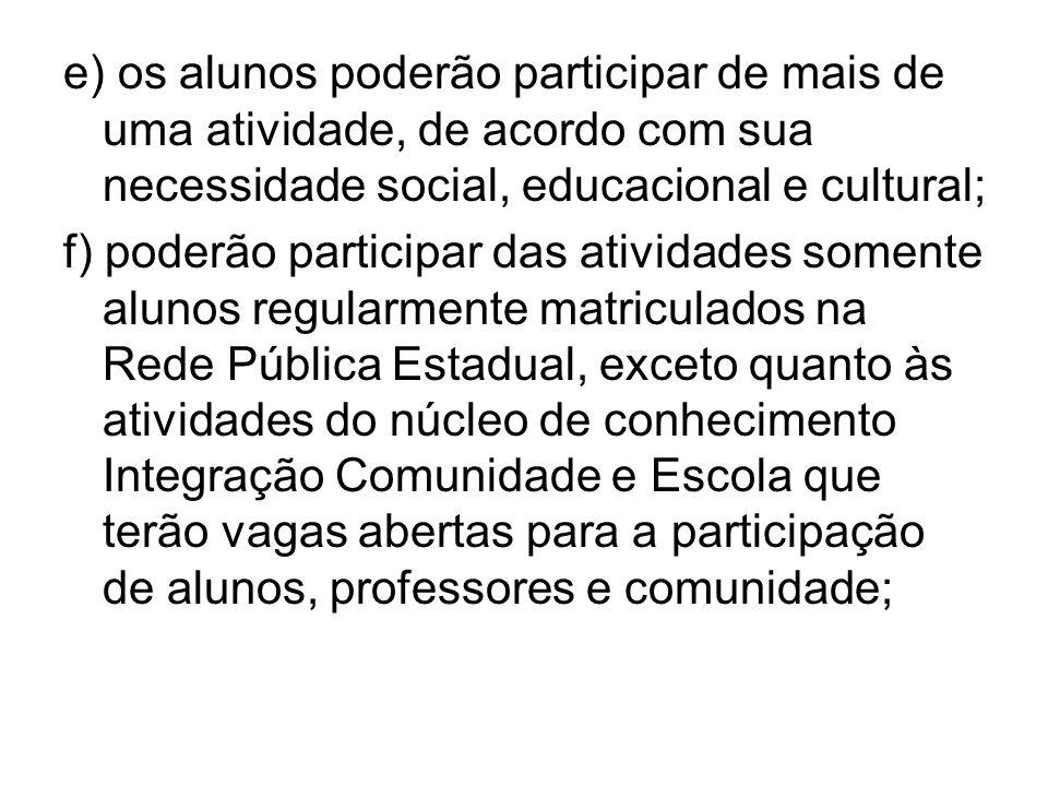 e) os alunos poderão participar de mais de uma atividade, de acordo com sua necessidade social, educacional e cultural; f) poderão participar das ativ